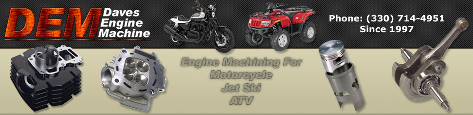 Dave's Engine Machine - Machine work and performance machining for Motorcycles, ATV's, Snowmobile's and Jet Ski's